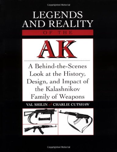 9781581600698: Legends And Reality Of The AK: A Behind-The-Scenes Look At The History, Design, And Impact Of The Kalashnikov Family Of Weapons