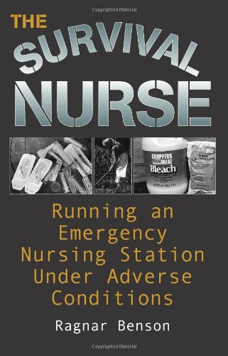 The Survival Nurse: Running An Emergency Nursing Station Under Adverse Conditions (9781581600759) by Benson, Ragnar