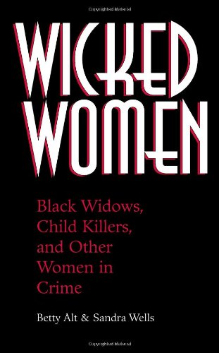 9781581600780: Wicked Women: Black Widows, Child Killers, And Other Women In Crime