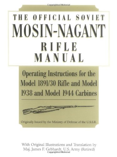 9781581600810: Official Soviet Mosin-Nagant Rifle Manual: Operating Instructions for the Model 1891/30 Rifle and Model 1938 and Model 1944 Carbines Originally Issued by the Ministry of Defense of the U.S.S.R.
