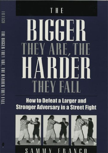 9781581600971: The Bigger They Are, the Harder They Fall: How to Defeat a Larger and Stronger Adversary in a Street Fight