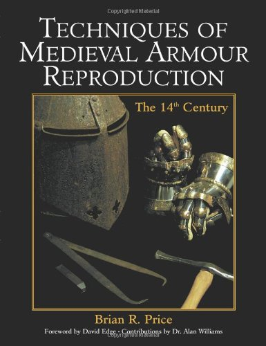Techniques of Medieval Armour Reproduction: The 14th Century (Paperback): Brian R. Price