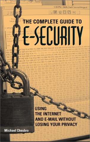 9781581601053: The Complete Guide to E-Security: Using the Internet and E-Mail Without Losing Your Privacy