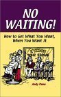 9781581601275: No Waiting!: How to Get What You Want, When You Want It