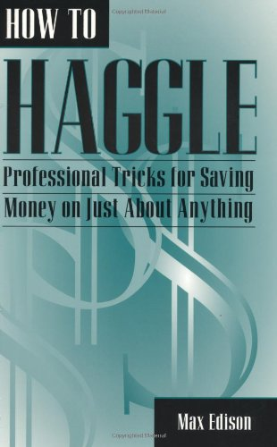 9781581601367: How To Haggle: Professional Tricks For Saving Money On Just About Anything