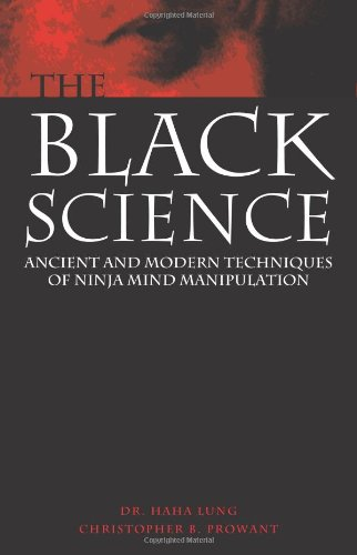 Black Science : Ancient and Modern Techniques of Ninja Mind Manipulation: Lung, Haha; Prowant, ...
