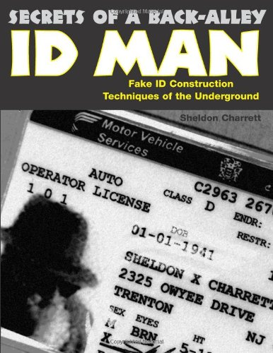 Secrets Of A Back Alley ID Man: Fake Id Construction Techniques Of The Underground