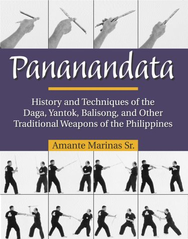 9781581602876: Pananandata: History and Techniques of the Daga, Yantok, Balison and Other Traditional Weapons of the Philippines