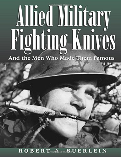 9781581602906: Allied Military Fighting Knives: And The Men Who Made Them Famous