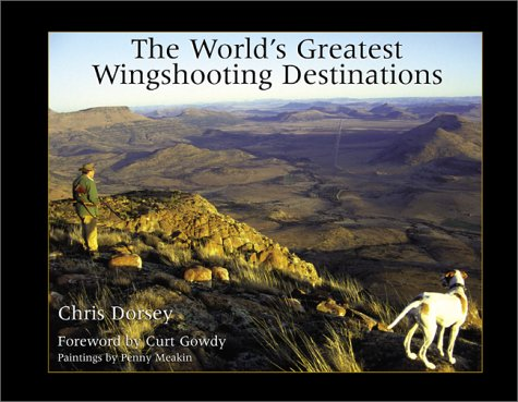 World's Greatest Wingshooting Destinations: Europe, Africa, and Latin America: Chris Dorsey