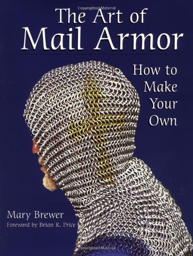 The Art of Mail Armor: How to Make Your Own: Brewer, Mary