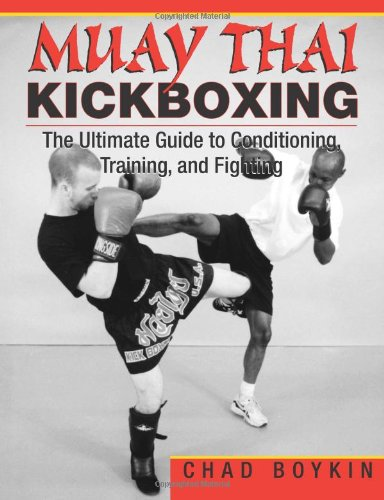 Muay Thai Kickboxing: The Ultimate Guide to: BOYKIN, Chad.