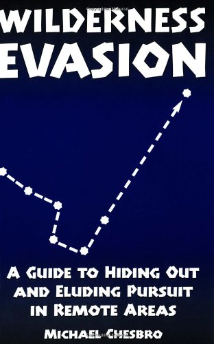 9781581603651: Wilderness Evasion: A Guide To Hiding Out and Eluding Pursuit in Remote Areas