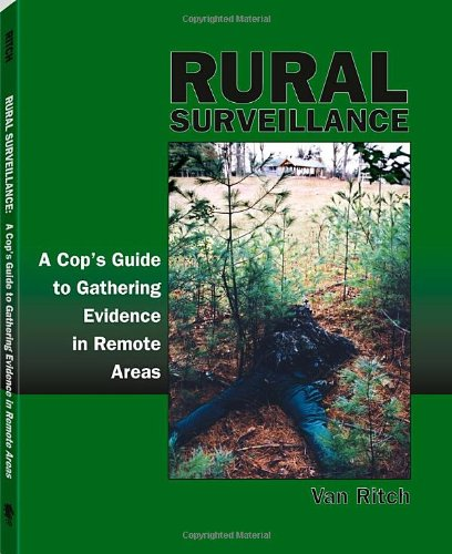 9781581603804: Rural Surveillance: A Cop's Guide to Gathering Evidence in Remote Areas