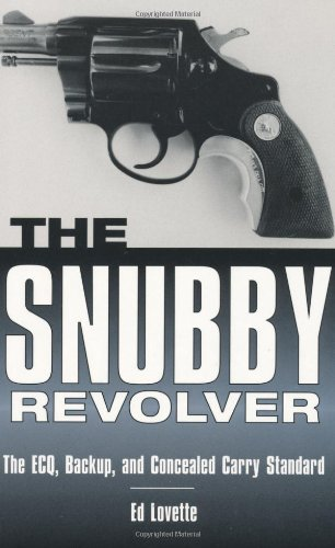 9781581603828: The Snubby Revolver: The ECQ, Backup, and Concealed Carry Standard