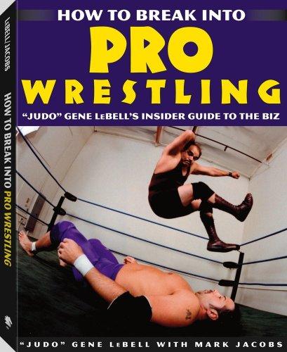"""How To Break Into Pro Wrestling: """"Judo"""" Gene LeBell's Insider Guide to the Biz: ..."""