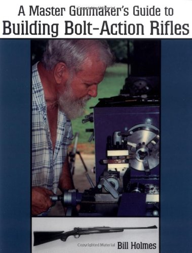 9781581604207: The Master Gunmaker's Guide To Building Bolt-action Rifles