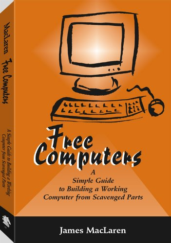 9781581604559: Free Computers: A Simple Guide to Building a Working Computer from Scavenged Parts