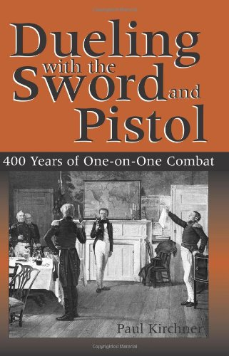 Dueling With The Sword And Pistol: 400 Years of One-on-One Combat (1581604580) by Kirchner, Paul