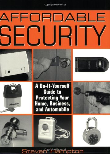9781581604610: Affordable Security: A Do-It-Yourself Guide to Protecting Your Home, Business, and Automobile