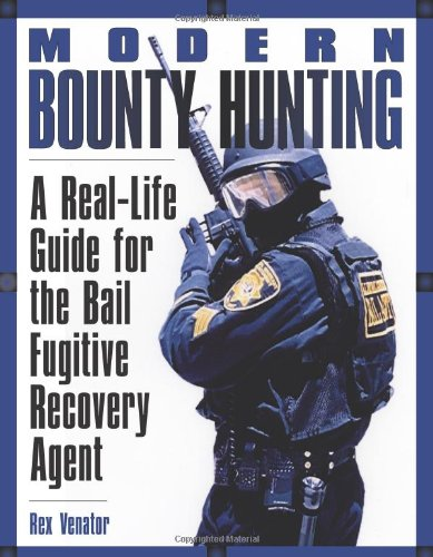 Modern Bounty Hunting: A Real-Life Guide for the Bail Fugitive Recovery Agent: Venator, Rex