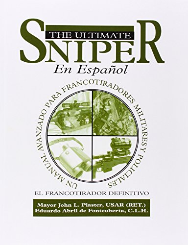 El Ultimate Sniper En Espanol: Un Manual Avanzado para Francotiradores Militares y Policiales (...