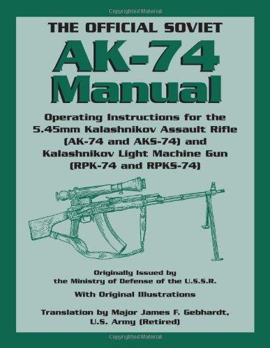 9781581604917: The Official Soviet AK-74 Manual: Operating Instructions for the 5.45mm Kalashnikov Assault Rifle (AK-74 and KS-74) and Kalashnikov Light Machine Gun (RPK-74 and RPKS-74)