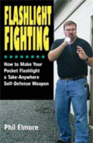 9781581605020: Flashlight Fighting: How to Make Your Pocket Flashlight a Take-Anywhere Self-Defense Weapon