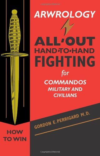Arwrology: All-Out Hand-to-Hand Fighting for Commandos, Military,: Perrigard, Gordon E.