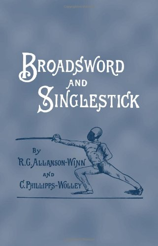 9781581605129: Broadsword And Singlestick: with Chapters on Quarter-Staff, Bayonet, Cudgel, Shillalah, Walking-Stick, Umbrella, and Other Weapons of Self-Defense