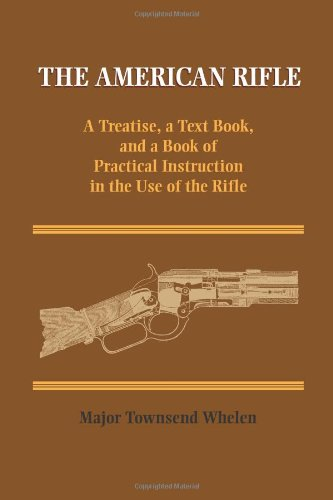 9781581605136: The American Rifle: A Treatise, a Text Book, and a Book of Practical Information in the Use of the Rifle