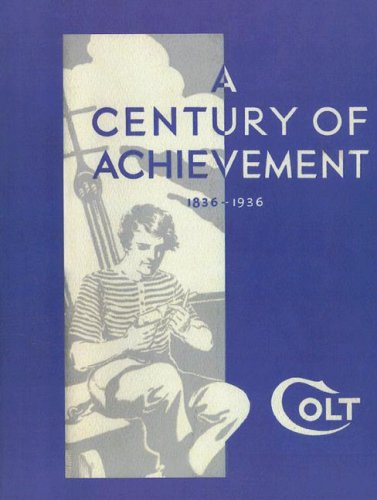 9781581605150: A Century Of Achievement: Colt's 100th Anniversary Firearms Manual, 1836-1936