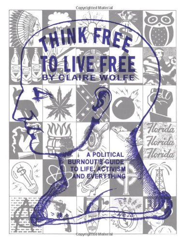 9781581605235: Think Free To Live Free: A Political Burnout`s Guide to Life, Activism, and Everything