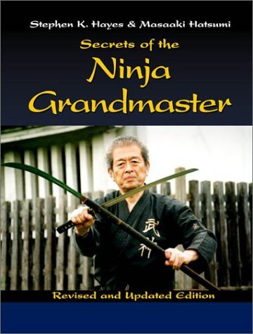 Secrets From The Ninja Grandmaster: Revised and Updated Edition (1581605404) by Masaaki Hatsumi; Stephen K. Hayes