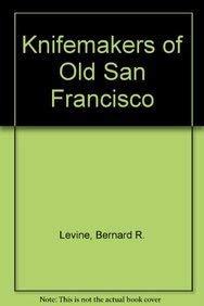 Knifemakers of Old San Francisco: Bernard R. Levine