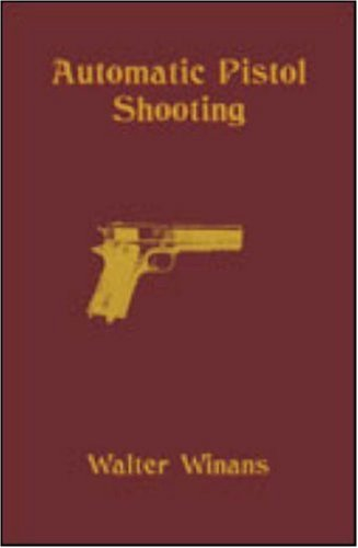 9781581605617: Automatic Pistol Shooting: Together with Information on Handling the Duelling Pistol and Revolver