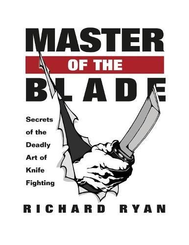 9781581605648: Master Of The Blade: Secrets Of The Deadly Art Of Knife Fighting