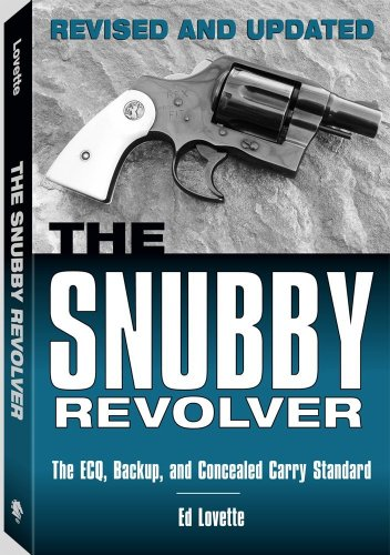 9781581605716: The Snubby Revolver: The ECQ, Backup, and Concealed Carry Standard