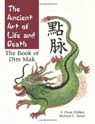 The Ancient Art Of Life And Death: The Book of Dim-Mak: Bauer, Rick, Walker, Flane
