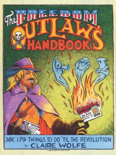9781581605785: The Freedom Outlaw's Handbook: 179 Things to Do 'Til the Revolution