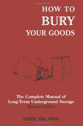 9781581605808: How To Bury Your Goods: The Complete Manual of Long Term Underground Storage