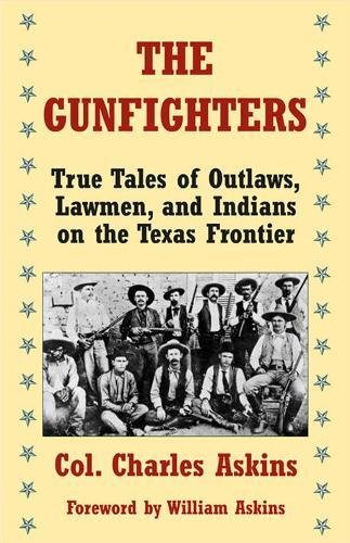 The Gunfighters: True Tales of Outlaws, Lawmen,: Askins, Charles, Jr.