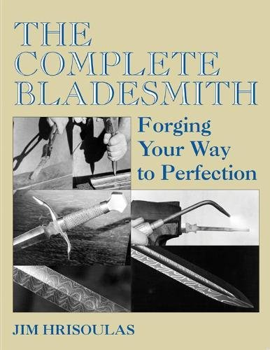 9781581606331: The Complete Bladesmith: Forging Your Way to Perfection