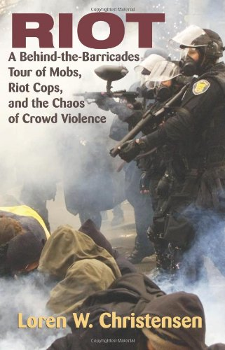 9781581606355: Riot: A Behind-The-Barricades Tour of Mobs, Riot Cops, and the Chaos of Crowd Violence