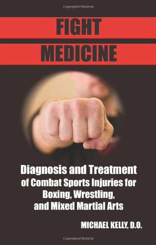 9781581606379: Fight Medicine: Diagnosis and Treatment of Combat Sports Injuries for Boxing, Wrestling, and Mixed Martial Arts