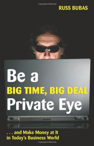 9781581606386: Be A Big Time, Big Deal Private Eye: and Make Money at It in Today's Business World