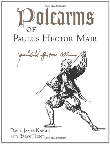 Polearms Of Paulus Hector Mair: Knight, David James; Hunt, Brian