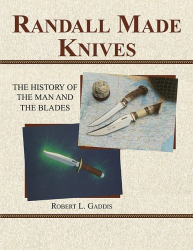 9781581606584: Randall Made Knives: The History Of The Man And The Blades