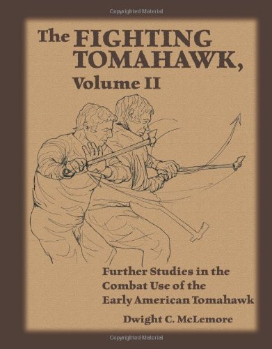 9781581607291: The Fighting Tomahawk, Volume II: Further Studies in the Combat Use of the Early American Tomahawk