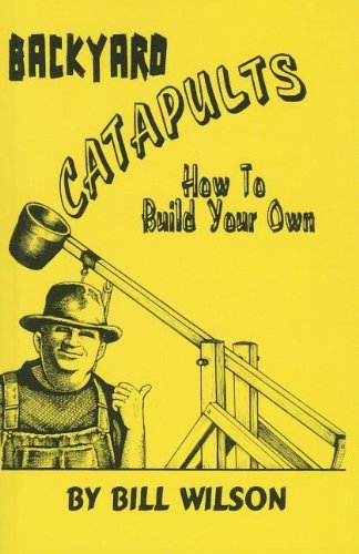 9781581607499: Backyard Catapults: How to Build your own